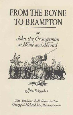 From the Boyne to Brampton: or, John the Orangeman at home and abroad