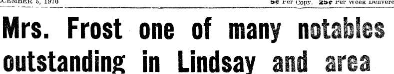 Mrs. Frost one of many notables outstanding in Lindsay and area - 5 December 1970