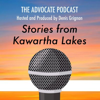 The Advocate Podcast - Stories of Kawartha Lakes