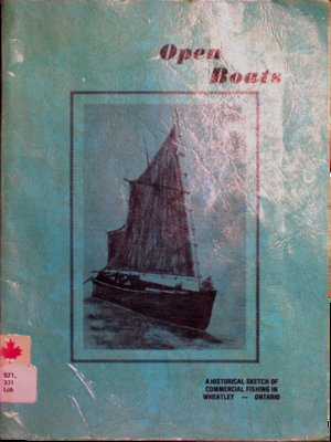 Open boats : a historical sketch of commercial fishing in Wheatley, Ontario