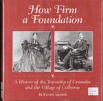 How Firm a Foundation: A History of the Township of Cramahe and the Village of Colborne