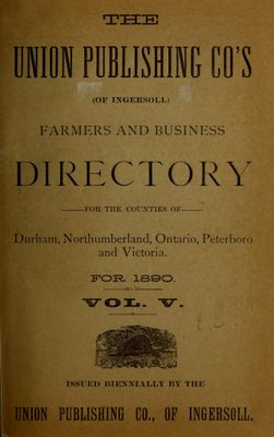 Farmers' and Classified Business Directory for the Counties of Durham, Northumberland, Peterboro and Victoria for 1890