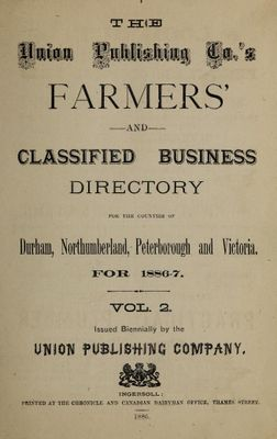 The Union Publishing Co's Farmers' & Business Directory for the counties of Durham, Northumberland, Peterborough, and Victoria 1886-7