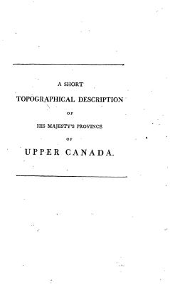 A short topographical description of His Majesty's province of Upper Canada in North America: to which is annexed a provincial gazetteer, 1799