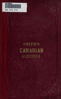 Smith's Canadian gazetteer: comprising statistical and general information respecting all parts of the Upper Province, or Canada West, 1849