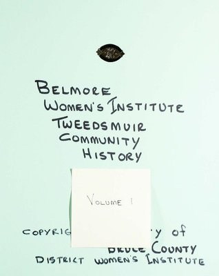 Belmore WI Tweedsmuir Community History, Volume 1