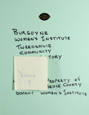 Burgoyne WI Tweedsmuir Community History, Volume 3