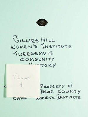 Gillies Hill WI Tweedsmuir Community History, Volume 4