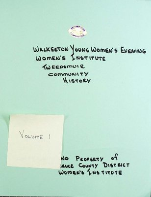 Walkerton Young Women's Evening WI Tweedsmuir Community History, Volume 1