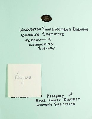 Walkerton Young Women's Evening WI Tweedsmuir Community History, Volume 4.1