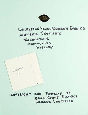 Walkerton Young Women's Evening WI Tweedsmuir Community History, Volume 7