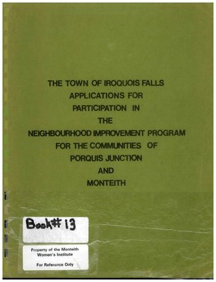 "Cochrane District, ""The Town of Iroquois Falls Applications for Participation in the Neighbourhood Improvement Program for the Communities of Porquis Junction and Monteith,"" 1976"