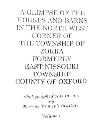 Browns WI Tweedsmuir Community History, Houses and Barns in Zorra Township, Vol.1