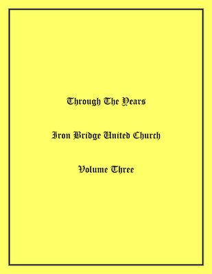 Through The Years Iron Bridge United Church Volume Three