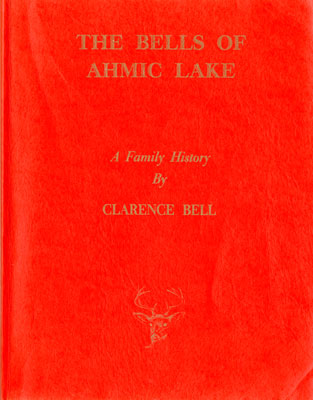 The Bells of Ahmic Lake, A Family History By Clarence Bell