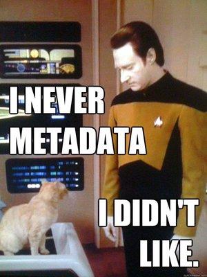 I never metadata I didn't like