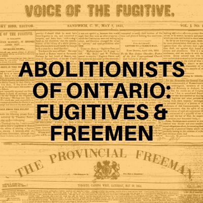 Abolitionists of Ontario: Fugitives & Freemen