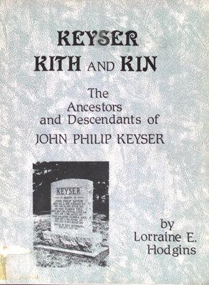Keyser kith and kin : the ancestors and descendents of John Philip Keyser