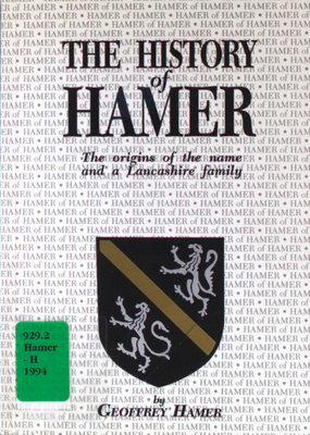 The history of Hamer : the origins of the name and a Lancashire family
