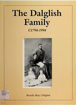 The Dalglish family, c1794-1994 : James Dalglish of Dumfriesshire, Scotland and his descendants in Scotland, Canada, Australia, England, New Zealand and the US