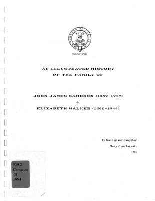 An illustrated history of the family of John James Cameron (1859-1959) & Elizabeth Walker 1860-1944)