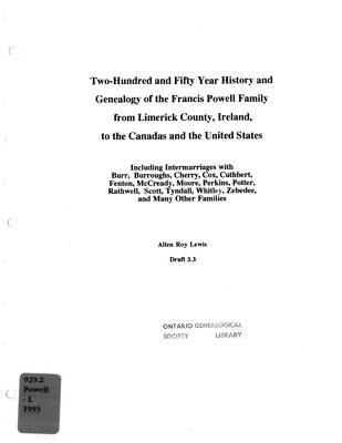 Two-hundred and fifty year history and genealogy of the Francis Powell family from Limerick county, Ireland, to the Canadas and the United States : including intermarriages with Burr, Burroughs, Cherry, Cox, Cuthbert, Fenton, McCready, Moore, Perkins, Potter, Rathwell, Scott, Tyndall, Whitley, Zebedee, and many other families