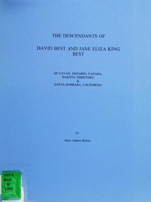 The descendants of David Best and Jane Eliza King Best of Cavan, Ontario, Canada, Dakota Territory & Santa Barbara, California