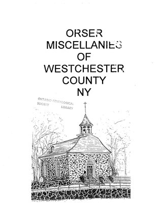 Orser miscellanies of Westchester County, NY