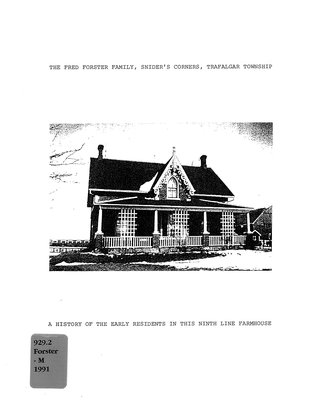 The Fred Forster family, Snider's Corners, Trafalgar Township : a history of the early residents in this ninth line farmhouse