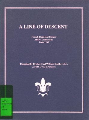 A line of descent : French huguenot émigré André Lamoreaux : 1660-1706