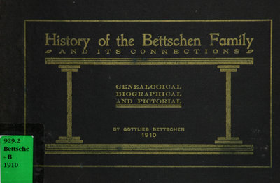 History of the Bettschen family and its connections : genealogical, biographical and pictorial