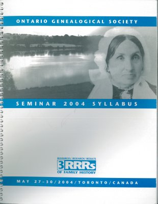 OGS Conference 2004: The 3 RRRs of Family History, Resources/Research/Results