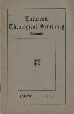 Catalogue of the Lutheran Theology Seminary at Toronto, for the first year 1909-1910