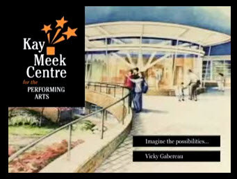 Kay Meek Centre for the Performing Arts: Imagine the possibilities ...