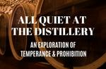 All Quiet at the Distillery: an Exploration of Temperance and Prohibition