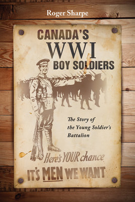 Canada's WWI Boy Soldiers: The Story of the Young Soldiers' Battalion