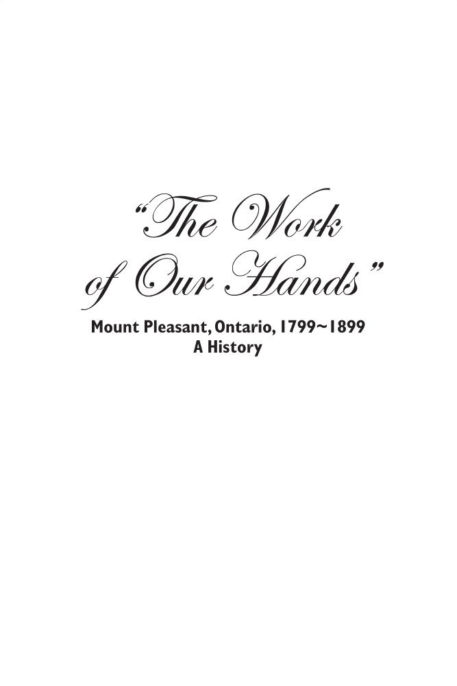 The Work of Our Hands: A History of Mount Pleasant, 1799~1899