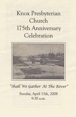 "Knox Presbyterian Church, 175th anniversary celebration: ""Shall We Gather at the River"", Sunday, April 13th, 2008, 9:30 a.m."