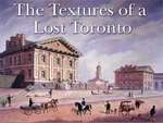 Textures of a Lost Toronto: John Howard's Documentary of Art and Drawings 1830-80