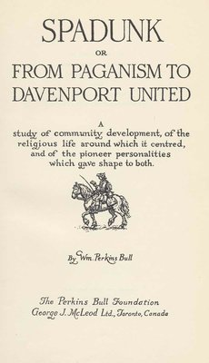 Spadunk: or, From Paganism to Davenport United: A study of community development, of the religious life around which it centred, and of the pioneer personalities which gave shape to both