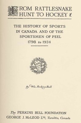 From rattlesnake hunt to hockey: the history of sports in Canada and the sportsmen of Peel, 1798 to 1934