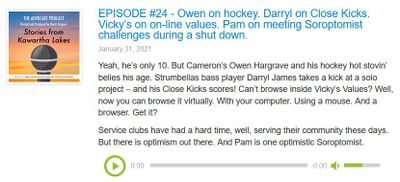 January 31: EPISODE #24 - Owen on Hockey. Darryl on Close Kicks. Vicky's on on-line values. Pam on meeting Soroptomist challenges during a shut down.