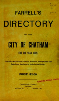 Farrell's directory of the city of Chatham for the year 1909 : complete with names, streets, numbers, occupations and telephone numbers in alphabetical order