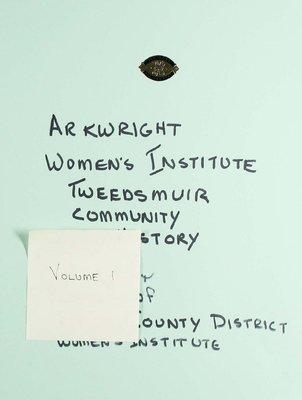 Arkwright WI Tweedsmuir Community History, Volume 1
