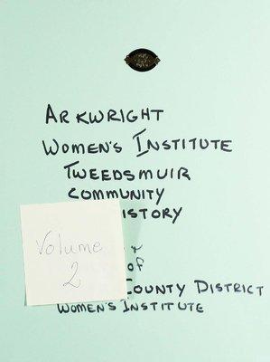 Arkwright WI Tweedsmuir Community History, Volume 2