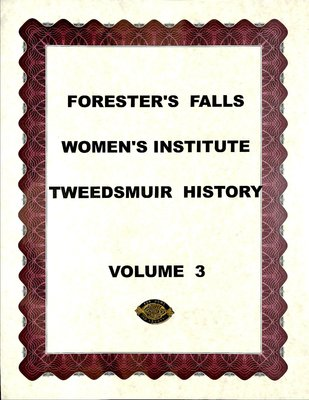 Forester's Falls WI Tweedsmuir Community History, Volume 3: Projects
