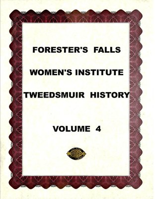 Forester's Falls WI Tweedsmuir Community History, Volume 4: Projects