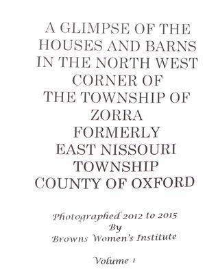 Browns WI Tweedsmuir Community History, Houses and Barns in Zorra Township, Vol.1