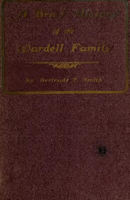 """""""A Brief History of the Wardell Family: from 1734 to 1910"""" by Gertrude P. Smith."""