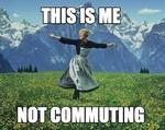 This is me not commuting